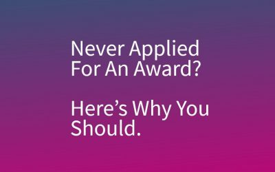 Never Applied For An Award? Here's Why You Should.